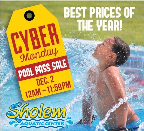 Ad: Best prices of the year! Cyber Monday Pool Pass Sale, December 2, 12:00a-11:59p, Sholem Aquatic Center