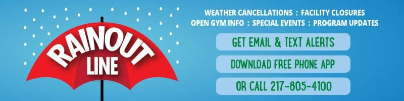 Rainout Line: Get email & text alerts, download free phone app, or call 217-805-4100.