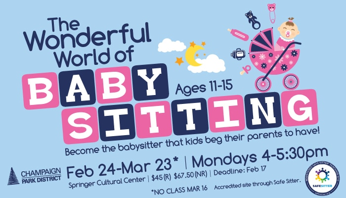 The Wonderful World of Baby Sitting: Ages 11-15. Become the babysitter that kids beg their parents to have. February 24-March 23. Accredited site through Safe Sitter.