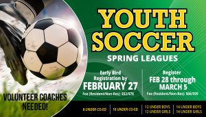 Youth Soccer Spring Leagues: Early Bird Registration by February 27 (save $14 to register early). Volunteer Coaches Needed!