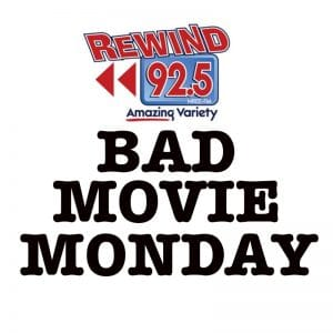 Rewind 92.5 Bad Movie Monday