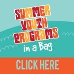 Summer Youth Programs in a Bag Click Here