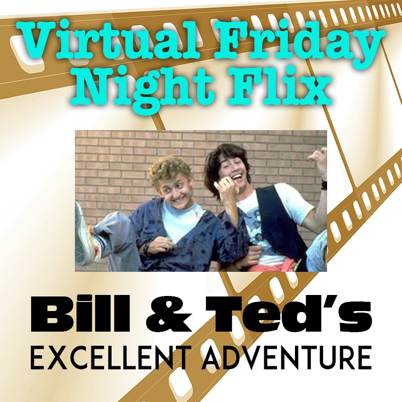 Virtual Friday Night Flix: Bill & Ted's Excellent Adventure