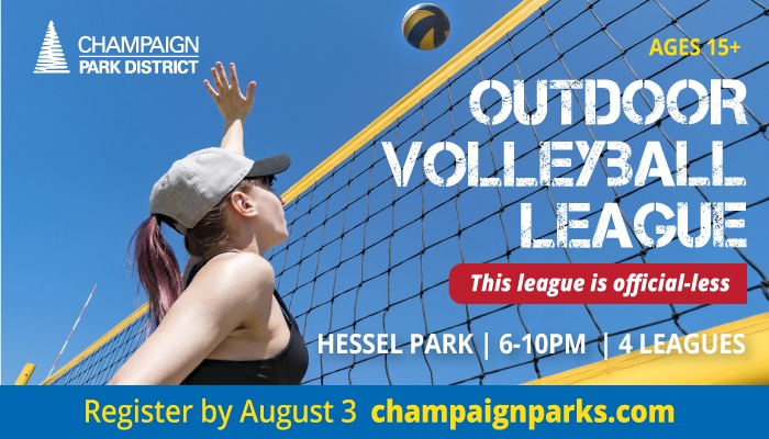 Outdoor volleyball league: This league is official-less. Hessel Park. 6-10 pm. 4 leagues. REgister by August 3 Champaignparks.com