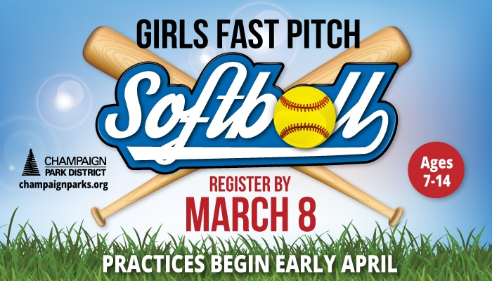 Champaign Park District Girls Fast Pitch Softball . Register by March 8 and practices begin early April for Ages 7-14.